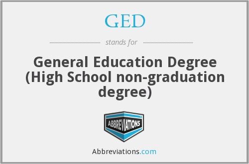 GED - General Education Degree (High School non-graduation degree)