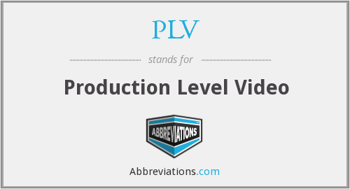 PLV - Production Level Video