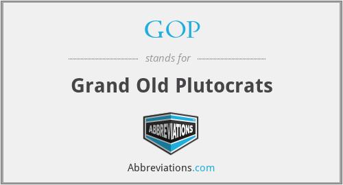 GOP - Grand Old Plutocrats