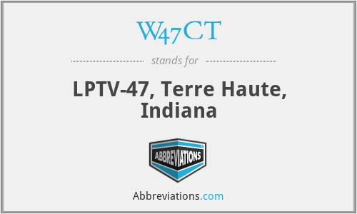 W47CT - LPTV-47, Terre Haute, Indiana