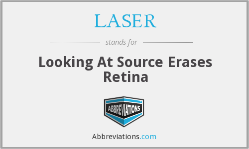 LASER - Looking At Source Erases Retina