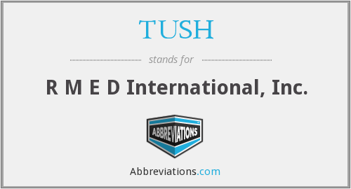 What does TUSH stand for?