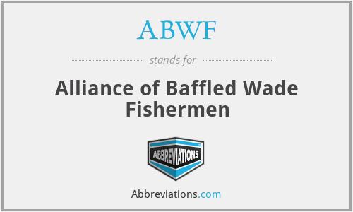 ABWF - Alliance of Baffled Wade Fishermen