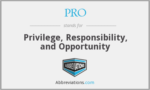 PRO - Privilege, Responsibility, and Opportunity