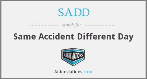 SADD - Same Accident Different Day