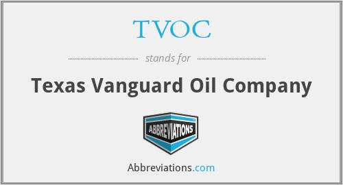 TVOC - Texas Vanguard Oil Company