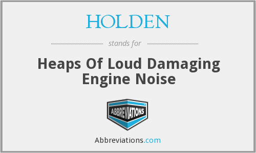 HOLDEN - Heaps Of Loud Damaging Engine Noise