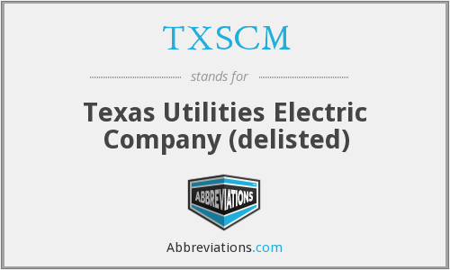 TXSCM - Texas Utilities Electric Company (delisted)
