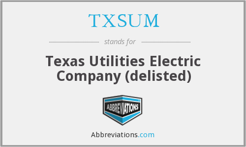 TXSUM - Texas Utilities Electric Company (delisted)