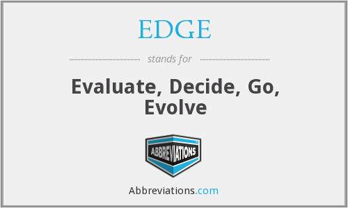 EDGE - Evaluate, Decide, Go, Evolve
