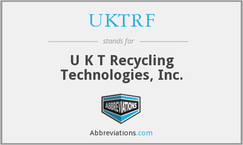 UKTRF - U K T Recycling Technologies, Inc.