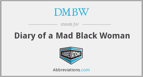 DMBW - Diary of a Mad Black Woman