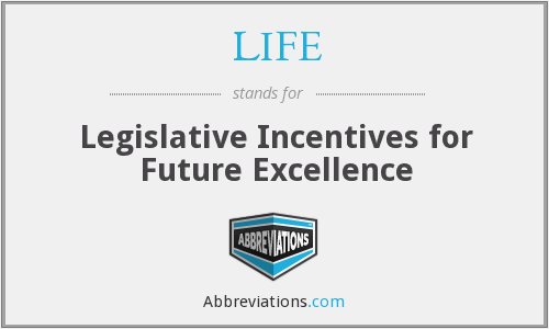LIFE - Legislative Incentives for Future Excellence