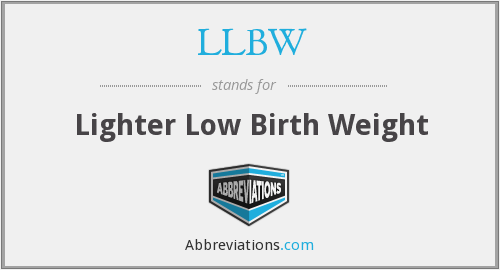 LLBW - Lighter Low Birth Weight