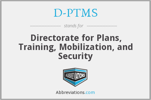 D-PTMS - Directorate for Plans, Training, Mobilization, and Security