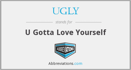 UGLY - U Gotta Love Yourself