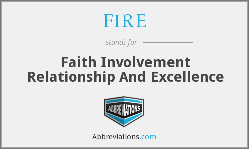 FIRE - Faith Involvement Relationship And Excellence