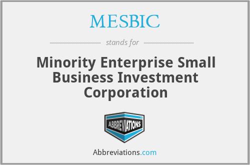 MESBIC - Minority Enterprise Small Business Investment Corporation