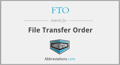 FTO - File Transfer Order