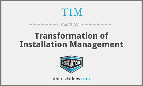 TIM - Transformation of Installation Management