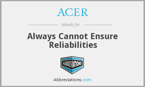 ACER - Always Cannot Ensure Reliabilities