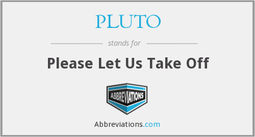 PLUTO - Please Let Us Take Off