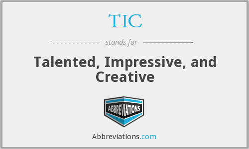 TIC - Talented Impressive And Creative
