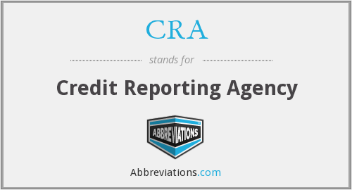 CRA - Credit Reporting Agency