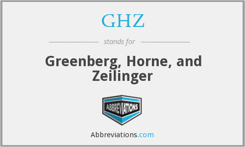 GHZ - Greenberg, Horne, and Zeilinger