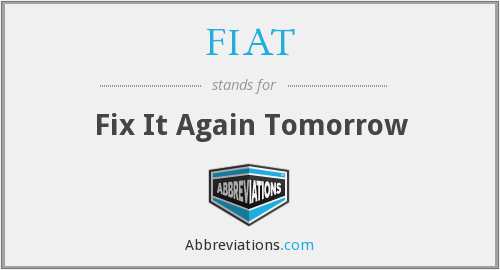 FIAT - Fix It Again Tomorrow