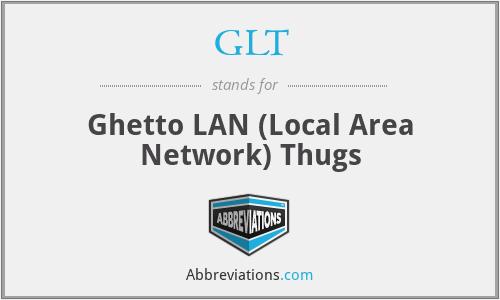 GLT - Ghetto LAN (Local Area Network) Thugs