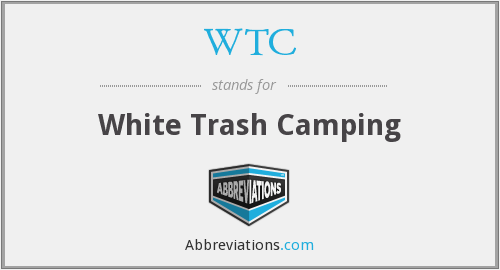 WTC - White Trash Camping