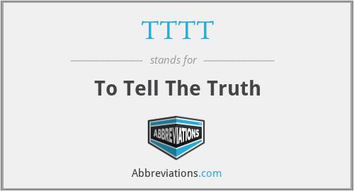 TTTT - To Tell The Truth