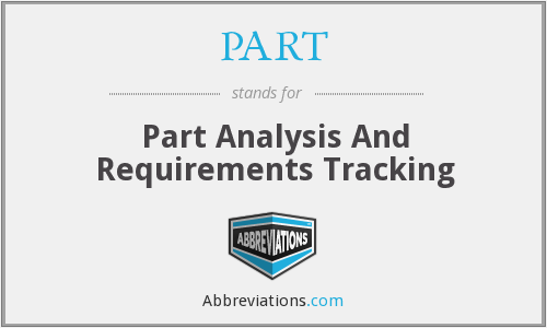 PART - Part Analysis And Requirements Tracking