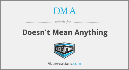 DMA - Doesn't Mean Anything