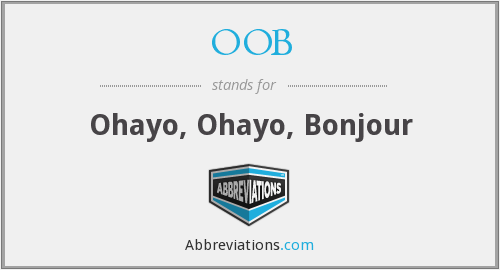 OOB - Ohayo, Ohayo, Bonjour