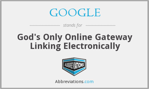 GOOGLE - God's Only Online Gateway Linking Electronically