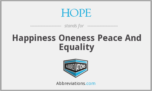 HOPE - Happiness Oneness Peace And Equality