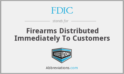 FDIC - Firearms Distributed Immediately To Customers