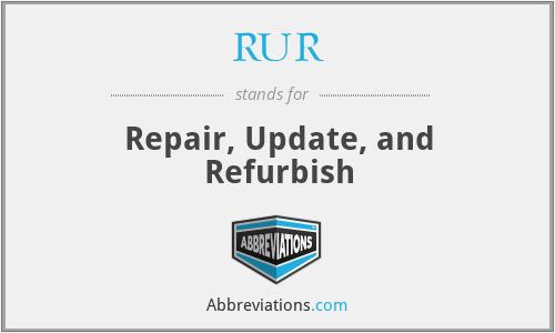 RUR - Repair, Update, and Refurbish