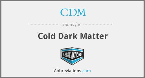 CDM - Cold Dark Matter