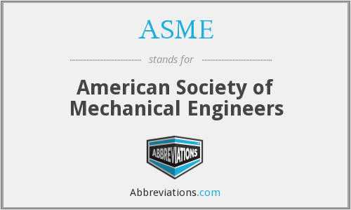 ASME - American Society of Mechanical Engineers