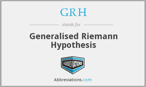 GRH - Generalised Riemann Hypothesis
