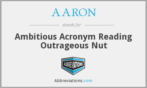 AARON - Ambitious Acronym Reading Outrageous Nut