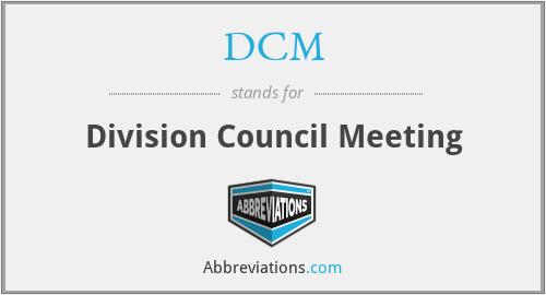 DCM - Division Council Meeting