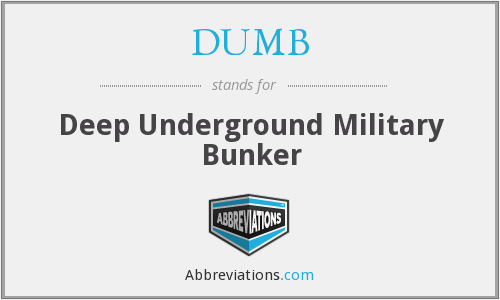 DUMB - Deep Underground Military Bunker