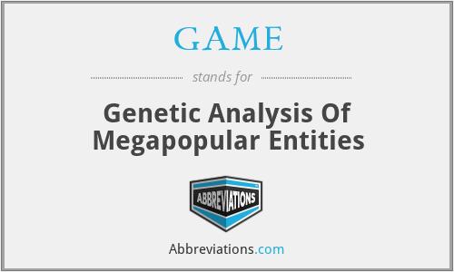 GAME - Genetic Analysis Of Megapopular Entities