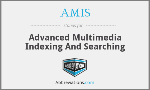 AMIS - Advanced Multimedia Indexing And Searching