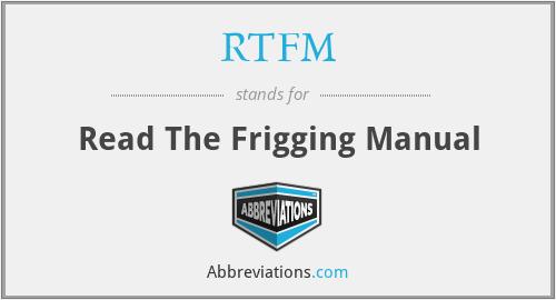 RTFM - Read The Frigging Manual