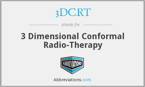 3DCRT - 3 Dimensional Conformal Radio-Therapy